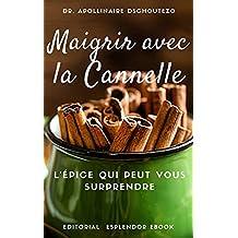 MAIGRIR AVEC LA CANNELLE: L'épice qui peut vous surprendre. (French Edition)