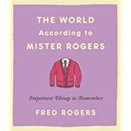 The World According to Mister Rogers: Important Things to Remember