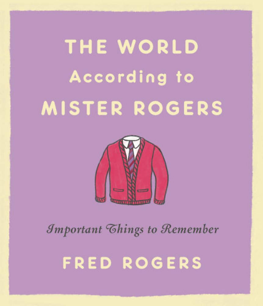 The World According to Mister Rogers: Important Things to ...