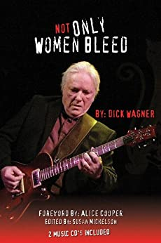 NOT ONLY WOMEN BLEED, Vignettes from the Heart of a Rock Musician by [Wagner, Dick ]