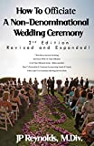 How To Officiate A Non-Denominational Wedding Ceremony: Revised and Expanded!