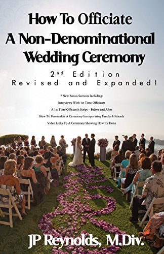 Wedding Vows - How To Officiate A Non-Denominational Wedding Ceremony: Revised and Expanded!