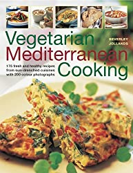 Vegetarian Mediterranean Cooking: 175 Fresh and Healthy Recipes from Sun-Drenched Cuisines with 200 Colour Photographs