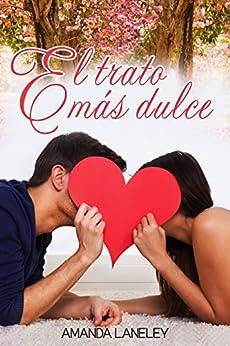 El trato más dulce: novela romántica contemporánea (Novela romántica contemporánea de Amanda Laneley nº 2) de [Laneley, Amanda]