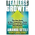 Fearless Growth: The New Rules to Stay Competitive, Foster Innovation, and Dominate Your Markets Audiobook by Amanda Setili, Marshall Goldsmith - foreword Narrated by Teri Schnaubelt