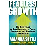 Fearless Growth: The New Rules to Stay Competitive, Foster Innovation, and Dominate Your Markets | Amanda Setili,Marshall Goldsmith - foreword