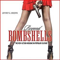 Beyond Bombshells