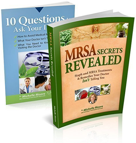 (MRSA Secrets Revealed: Safe Effective Methods for Handling Staph and MRSA Your Doctor Isn't Telling You)