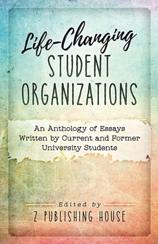 Life-Changing Student Organizations: An Anthology of Essays Written by Current and Former University Students