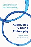 Agamben's Coming Philosophy : Finding a New Use for Theology, Dickinson, Colby and Kotsko, Adam, 1783484020