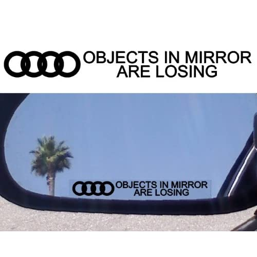 "(2) Mirror Decals "" OBJECTS IN MIRROR ARE LOSING"" for AUDI 100 90 A3 A4 A5 A6 A8 ALLROAD CABRIOLET Q5 Q7 R8 RS4 RS6 S4 S5 S6 S8 TT TURBO QUATTRO AWD"