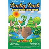 Children's Book: Ducky Duck Doesn't want to be a Duck: A funny bedtime story picture book for your younger girls & boys who love animals