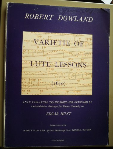 Varietie of Lute-lessons viz. Fantasies, Pavins, Galliards, Almaines, Corantoes, and Volts: selected out of the best approved authors, as well beyond the ... Hunt (Schott's Series of early Lute Music)