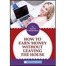 HOW TO EARN MONEY WITHOUT LEAVING THE HOUSE