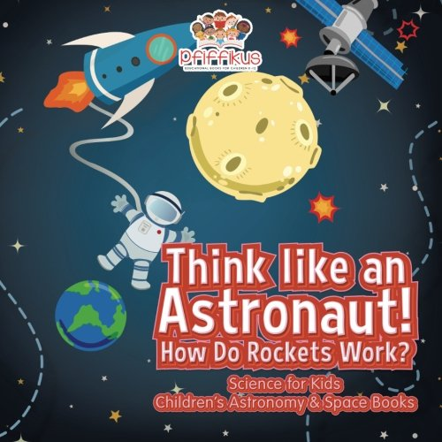 think-like-an-astronaut-how-do-rockets-work-science-for-kids-children-s-astronomy-space-books