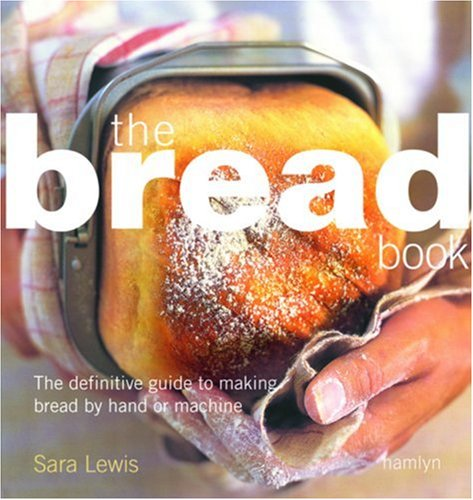 Bread Book: The Definitive Guide to Making Bread By Hand or Machine by Sara Lewis