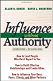 Influence Without Authority, Allan R. Cohen and David L. Bradford, 0471463302