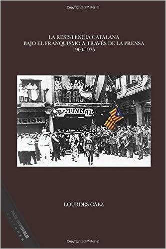 La resistencia catalana bajo el franquismo a traves de la prensa: 1960-1975: Amazon.es: Caez, Lourdes: Libros