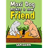 "Children's Books: ""Maxi Dog Makes a New Friend"": Animal stories for kids: (FREE VIDEO AUDIOBOOK INCLUDED) Childrens Books ages 1-9 (Animal Stories for Children 6)"