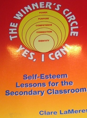 The Winner's Circle-Yes, I Can! : Self-Esteem Lessons for the Secondary Classroom by Clare LaMeres (1990-05-03)