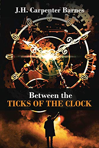 Between the Ticks of the Clock by [Barnes, J.H. Carpenter]