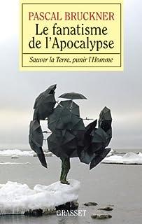 Le fanatisme de l'apocalypse : sauver la Terre, punir l'Homme, Bruckner, Pascal