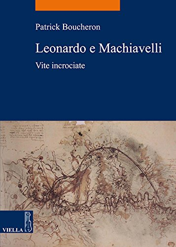 leonardo-e-machiavelli-vite-incrociate-italian-edition