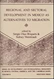 Regional and Sectoral Development in Mexico as Alternatives to Migration, , 0813381436