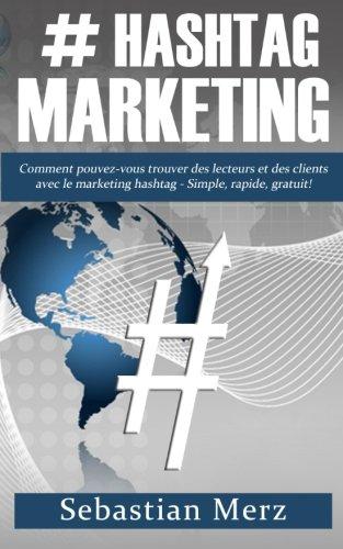 Download # Hashtag Marketing: Comment pouvez-vous trouver des lecteurs et des clients avec le marketing hashtag - Simple, rapide, gratuit! (French Edition) pdf epub