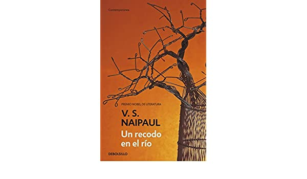 Amazon.com: Un recodo en el río (Spanish Edition) eBook: V.S. Naipaul: Kindle Store