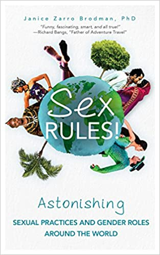 The Sex Rules!: Astonishing Sexual Practices and Gender Roles Around the World by Janice Zarro Brodman product recommended by Brenda Knight on Improve Her Health.