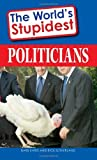 img - for The World's Stupidest Politicians by Barbara Karg (2008-08-06) book / textbook / text book