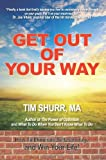 Get Out of Your Way! How to Eliminate Self-Sabotage and Win Your Life, Tim Shurr, 0578045443