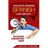 Spanish Short Stories For Beginners: Who Says Learning Spanish Can't Be Fun?: The 3 Day Guide to Speaking Fluent Spanish - Discover How To Learn Spanish For Beginners