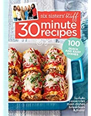 Six Sisters' Stuff 30 Minute Recipes: 100 Quick and Easy Dishes