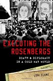 Executing the Rosenbergs: Death and Diplomacy in a Cold War World