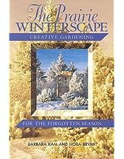 The Prairie Winterscape: Creative Gardening for the Forgotten Season
