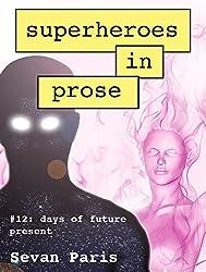Superheroes in Prose Vol 12: Days of Future Present