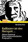 Raffiniert Ist der Herrgott... : Albert Einstein. eine Wissenschaftliche Biographie, Pais, Abraham, 3827424372