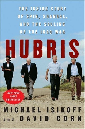 Hubris: The Inside Story of Spin, Scandal, and the Selling of the Iraq War by Isikoff, Michael, Corn, David (1st (first) Edition) [Hardcover(2006)]