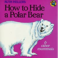 How to Hide a Polar Bear and Other Mammals (Grosset & Dunlap All Aboard Book)