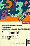 Mathematik mangelhaft. Fehler entdecken, Ursachen erkennen, Lösungen finden. Arithmasthenie/ Dyskalkulie: Neue Wege beim Lernen