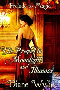 Prelude to Magic: The Prequel to Moonlight and Illusions