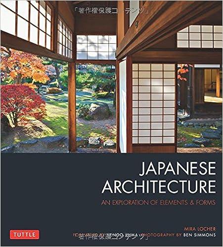 Japanese Architecture: An Exploration Of Elements U0026 Forms: Mira Locher, Ben  Simmons, Kengo Kuma: 9784805313282: Amazon.com: Books