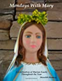 Mondays with Mary A Celebration of Marian Feasts Throughout the Year, Meredith Henning, 0557059518