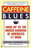 img - for Caffeine Blues: Wake Up to the Hidden Dangers of America's #1 Drug book / textbook / text book