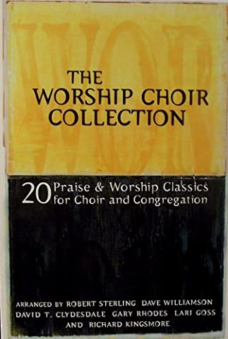 The Worship Choir Collection: 20 Praise & Worship Classics for Choir and Congregation (Worship Gospel Sheet Music)