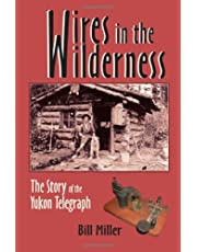 Wires in the Wilderness: The Story of the Yukon Telegraph