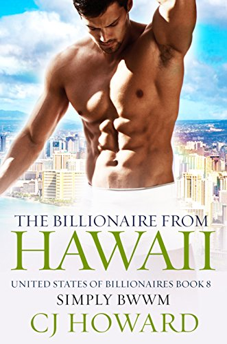 Search : The Billionaire From Hawaii: A Steamy Billionaire Romance (United States Of Billionaires Book 8)