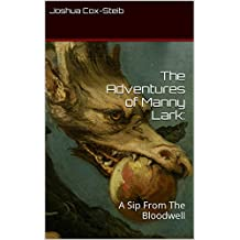 The Adventures of Manny Lark: A Sip From The Bloodwell